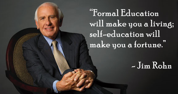 """Formal Education (school) will make you a living; self-education will make you a fortune."""